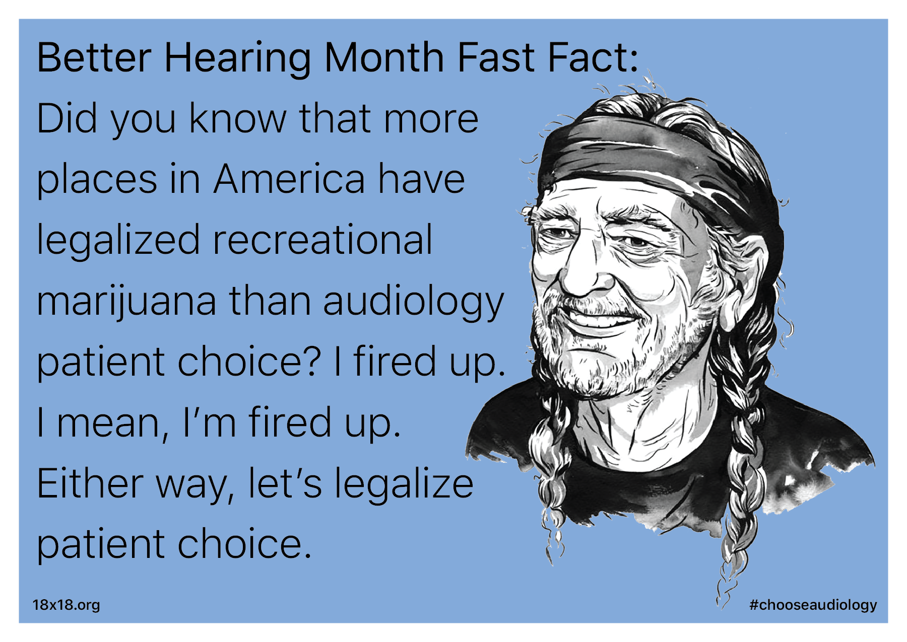 Did you know that more places in America have legalized recreational marijuana than audiology patient choice? I fired up. I mean, I'm fired up. Either way, let's legalize patient choice.